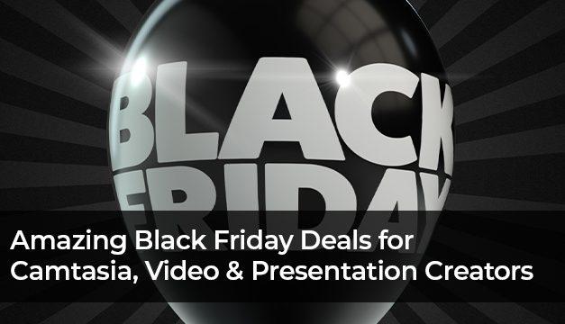 Snagit, Camtasia , Video , and Presentation Creators – Amazing Black Friday Deals!